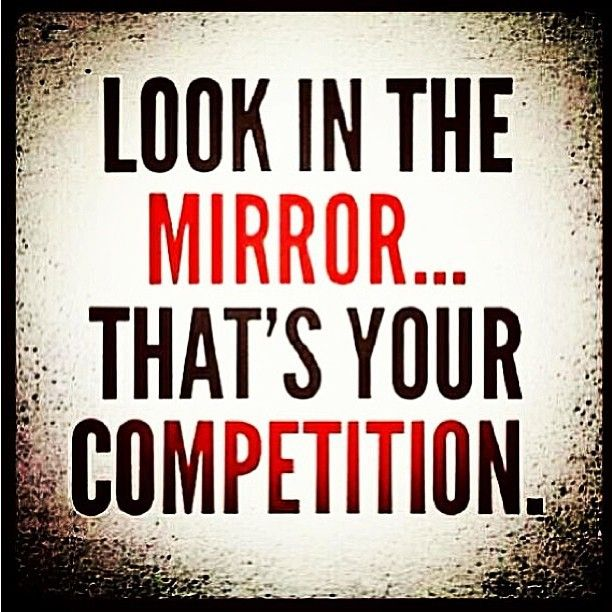 Look-in-the-mirror-thats-your-competition-fitness.jpg