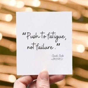 Push to fatigue, not failure