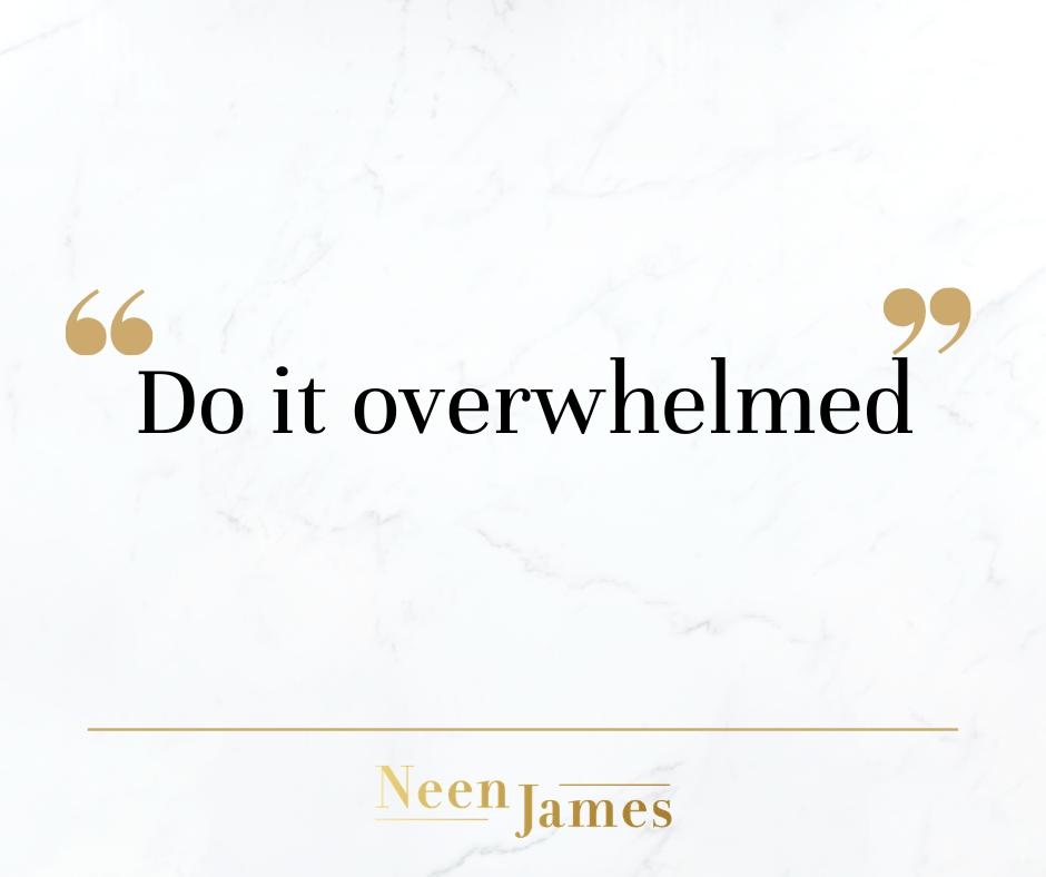 Do It Overwhelmed